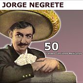 50 Grandes Canciones Mexicanas by Jorge Negrete