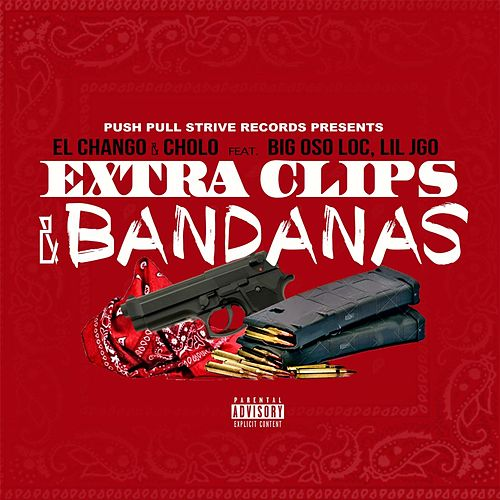 Play & Download Extra Clips & Bandanas (feat. Big Oso Loc & Lil JGO) by Chango | Napster