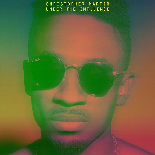 Play & Download Under The Influence by Christopher Martin | Napster