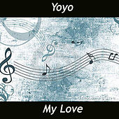 My Love by Yo-Yo