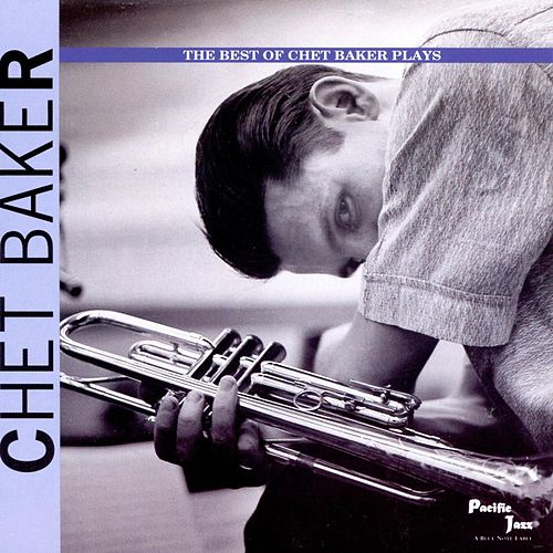 Play & Download The Best Of Chet Baker Plays by Chet Baker | Napster