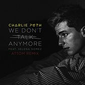 Play & Download We Don't Talk Anymore (feat. Selena Gomez) (Attom Remix) by Charlie Puth | Napster