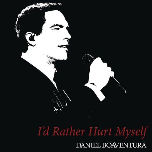 I'd Rather Hurt Myself by Daniel Boaventura