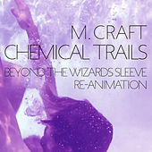 Play & Download Chemical Trails (Beyond the Wizards Sleeve Re-Animation) by M. Craft | Napster