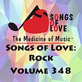 Play & Download Songs of Love: Rock, Vol. 348 by Various Artists | Napster