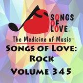 Songs of Love: Rock, Vol. 345 von Various Artists