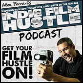 Play & Download Indie Film Hustle - Podcast 10 by Alex Ferrari | Napster