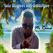 Play & Download Mi Reina by Luis Miguel del Amargue   Napster