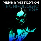 Technologic Age by Phunk Investigation