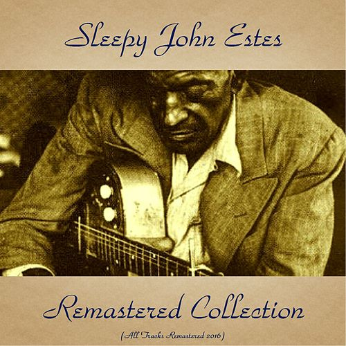 Play & Download Sleepy John Estes Remastered Collection (All Tracks Remastered 2016) by Sleepy John Estes | Napster