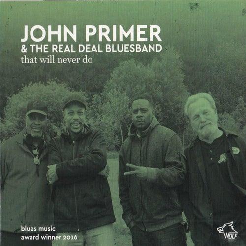 JOHN PRIMER & THE REAL DEAL BLUESBAND that will never do by John Primer