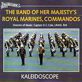 Play & Download Kaleidoscope by The Band Of Her Majesty''s Royal Marines | Napster