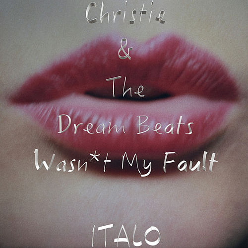 Play & Download Wasn't My Fault - ITALO by Christie | Napster