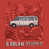 We Show Up (Live Recordings 2013-2015) by B. Dolan