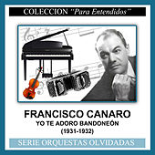 Play & Download Yo Te Adoro Bandoneón (1931-1932) by Francisco Canaro | Napster