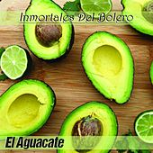 Play & Download El Aguacate (Inmortales del Bolero) by Various Artists | Napster