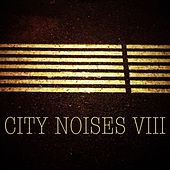 Play & Download City Noises VIII by Various Artists | Napster