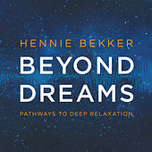 Play & Download Beyond Dreams - Pathways to Deep Relaxation by Hennie Bekker | Napster