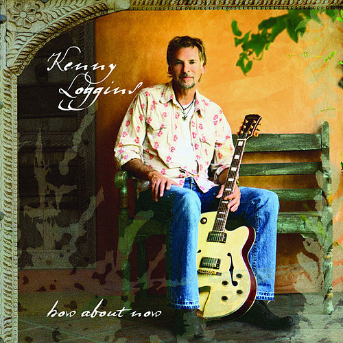 How About Now by Kenny Loggins