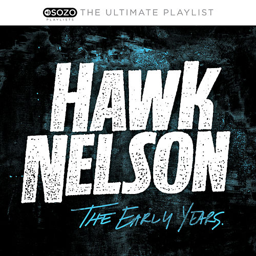 The Ultimate Playlist - The Early Years von Hawk Nelson