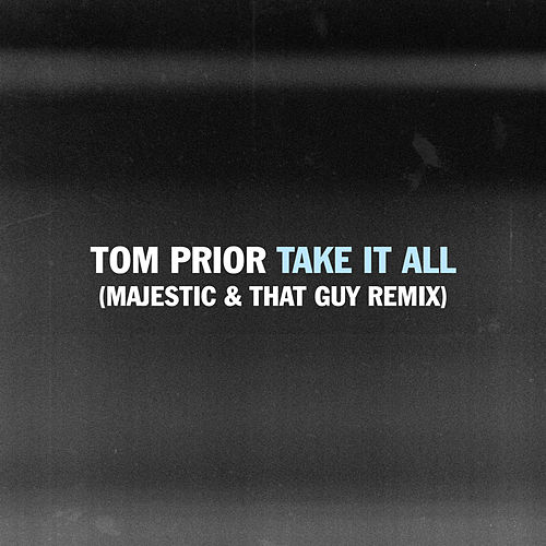 Take It All (Majestic & That Guy Remix) by Tom Prior