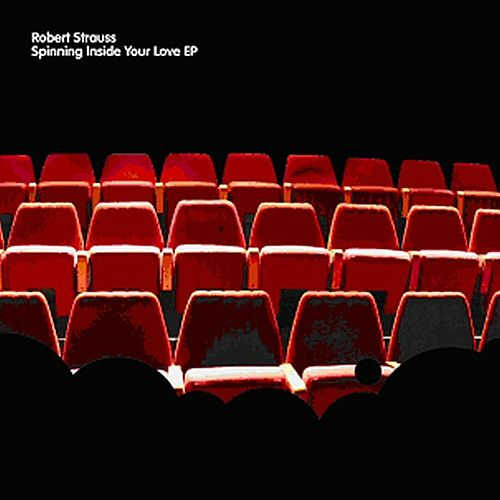 Spinning Inside Your Love E.P by Robert Strauss