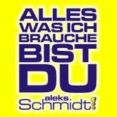 Alles Was Ich Brauche Bist Du by Aleks Schmidt