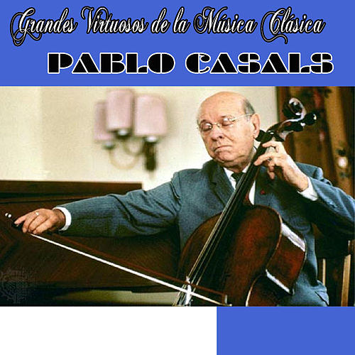 Play & Download Grandes virtuosos de la música clásica by Pablo Casals | Napster
