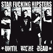 Until We're Dead by Star F*cking Hipsters