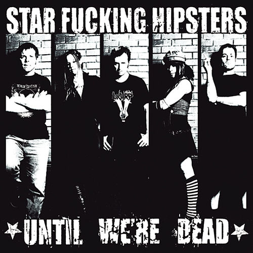 Play & Download Until We're Dead by Star F*cking Hipsters | Napster