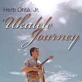 `Ukulele Journey by Herb Ohta, Jr.