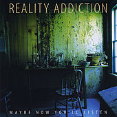 Play & Download Maybe Now You'll Listen by Reality Addiction | Napster