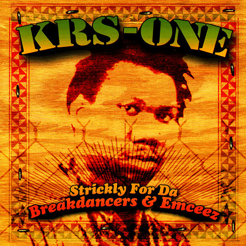 Strickly for Da Breakdancers & Emceez by KRS-One