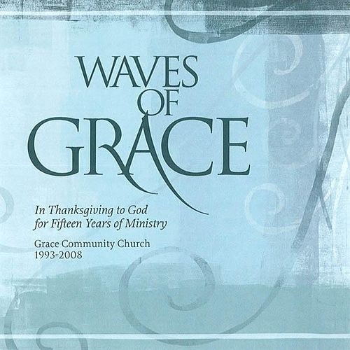 Play & Download Waves of Grace by Grace Community Church | Napster