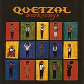 Worksongs by Quetzal