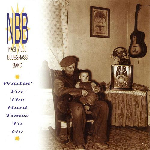 Play & Download Waitin' for the Hard Times To Go by Nashville Bluegrass Band | Napster