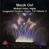 March On! Longwood Gardens Organ Vol. 2 by Michael Stairs