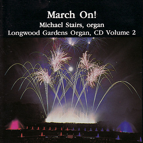 Play & Download March On! Longwood Gardens Organ Vol. 2 by Michael Stairs | Napster