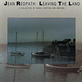 Leaving The Land: A Collection Of Songs... by Jean Redpath