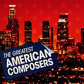 Play & Download The Greatest American Composers by Various Artists | Napster