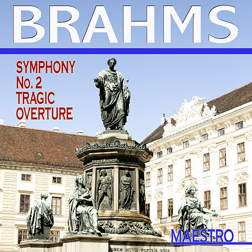 Play & Download Brahms: Symphony No. 2, Tragic Overture by Various Artists | Napster