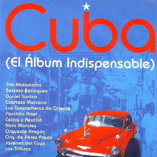 Cuba  El Album Indispensable by Various Artists