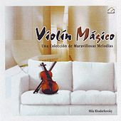 Play & Download Violin Magico  Una Coleccion De Maravillosas Melodias by Mila Khodorkovsky | Napster