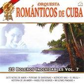 Play & Download Orquesta Romanticos De Cuba  20 Boleros Inolvidables Vol. 7 by Orquesta Romanticos De Cuba | Napster