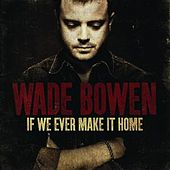 Play & Download If We Ever Make It Home by Wade Bowen | Napster