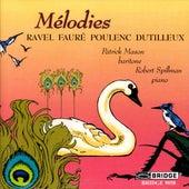 Play & Download FAURE: La Bonne Chanson / RAVEL: Histoires naturelles by Patrick Mason | Napster
