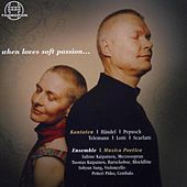 Play & Download When Loves Soft Passion by Musica Poetica | Napster