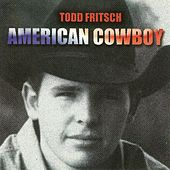 Play & Download American Cowboy by Todd Fritsch | Napster