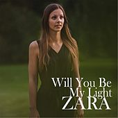 Play & Download Will You Be My Light by Zara | Napster
