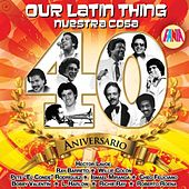 Play & Download Our Latin Thing-Nuestra Cosa-40 Aniversario by Various Artists | Napster